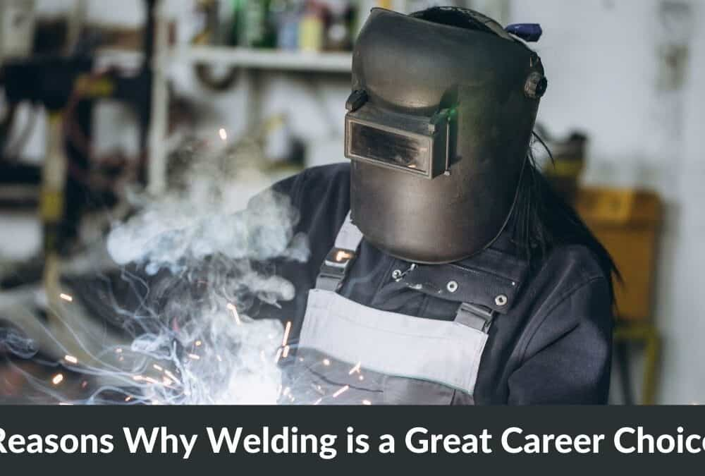 13 Reasons Why Welding is a Great Career Choice