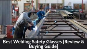 Best Welding Safety Glasses