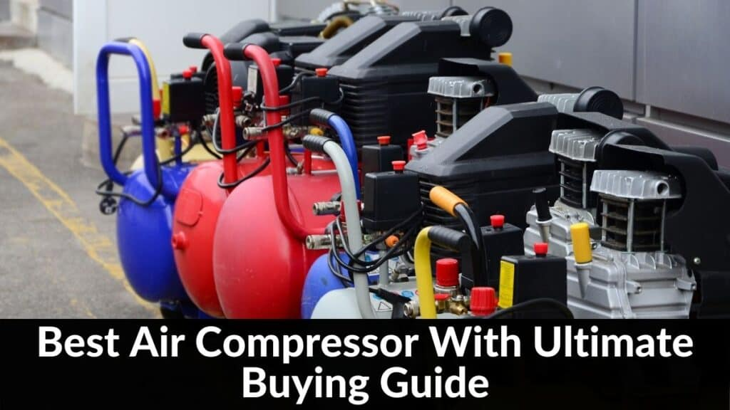 Best Air Compressor With Ultimate Buying Guide